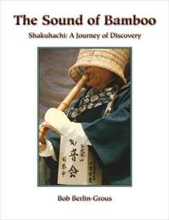 The Sound of Bamboo - Shakuhachi: A Journey of Discovery by Bob Berlin-Grous Book